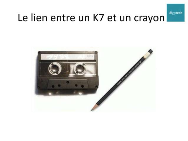 Le lien entre un K7 et un crayon