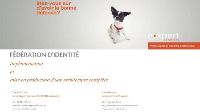 FÉDÉRATION D'IDENTITÉ Implémentation et miseenproduction d'unearchitecturecomplète YannDesmarest InnovationCenterManager t...