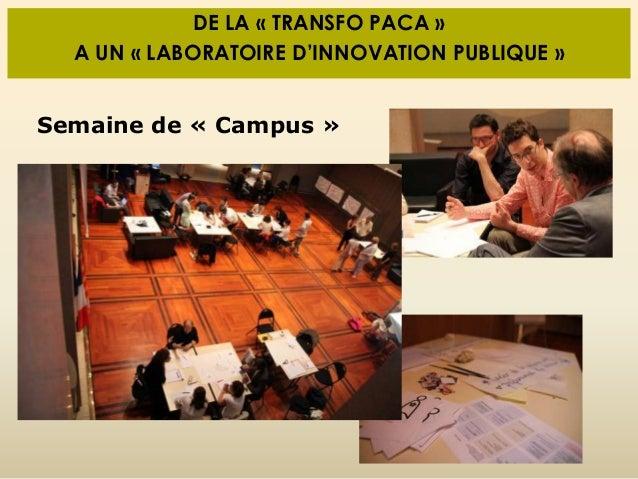 DE LA « TRANSFO PACA » A UN « LABORATOIRE D'INNOVATION PUBLIQUE » Semaine de « Campus »