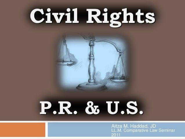 P.R. & U.S. Civil Rights Aitza M. Haddad, JD LL.M. Comparative Law Seminar 2011