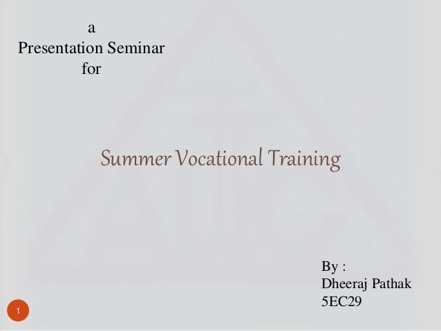 By : Dheeraj Pathak 5EC29 a Presentation Seminar for Summer Vocational Training 1