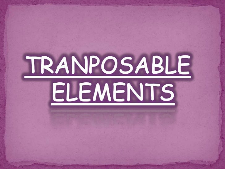 Contents•Introduction•Discovery of transposable elements•Nomenclature•General characteristics• Types of transposable eleme...