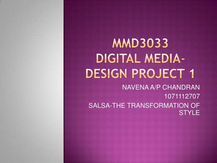 Mmd3033digital media-design project 1<br />NAVENA A/P CHANDRAN<br />1071112707<br />SALSA-THE TRANSFORMATION OF STYLE<br />
