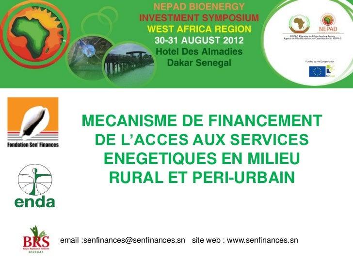 MECANISME DE FINANCEMENT      DE L'ACCES AUX SERVICES       ENEGETIQUES EN MILIEU        RURAL ET PERI-URBAINemail :senfin...