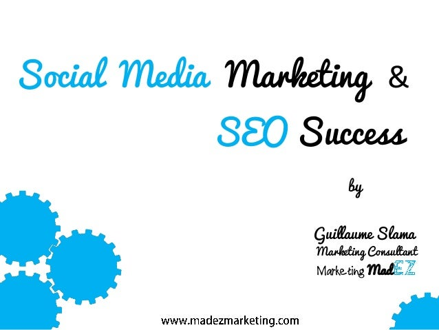 Social Media Marketing & SEO Success by Guillaume Slama  Marketing Consultant  Marketing Mad
