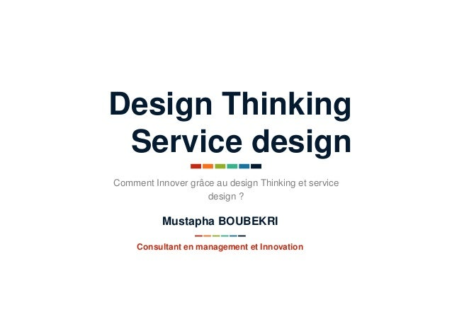 Design Thinking Service design Comment Innover grâce au design Thinking et service design ? Consultant en management et In...