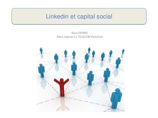 Linkedin et capital social                Baya DEMBA    Élève-ingénieur à TELECOM ParisTech