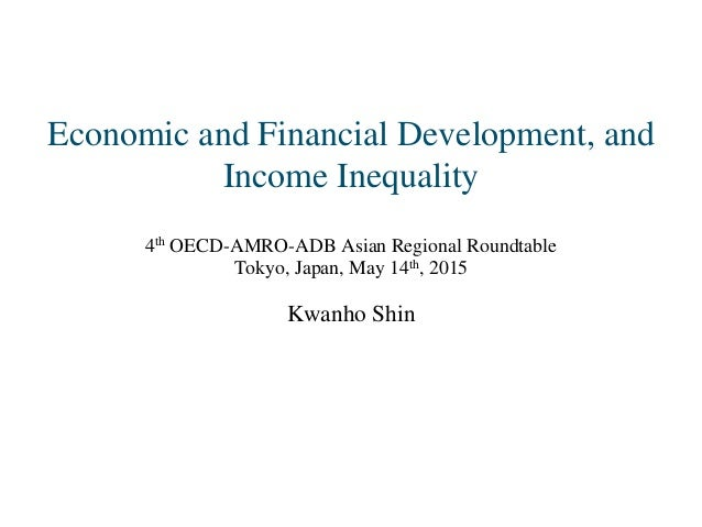 Economic and Financial Development, and Income Inequality 4th OECD-AMRO-ADB Asian Regional Roundtable Tokyo, Japan, May 14...
