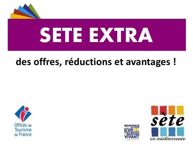 SETE EXTRA des offres, réductions et avantages ! SETE EXTRA