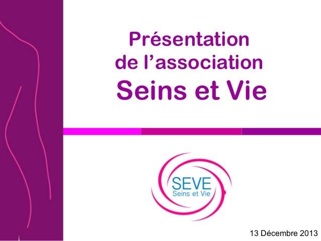Présentation de l'association Seins et Vie 13 Décembre 2013