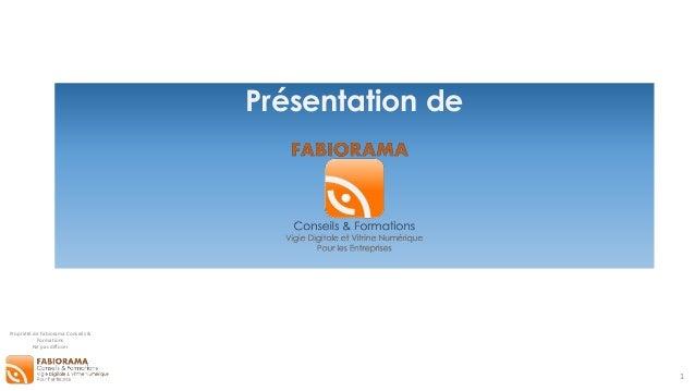 Propriété de Fabiorama Conseils & Formations Ne pas diffuser Présentation de 1