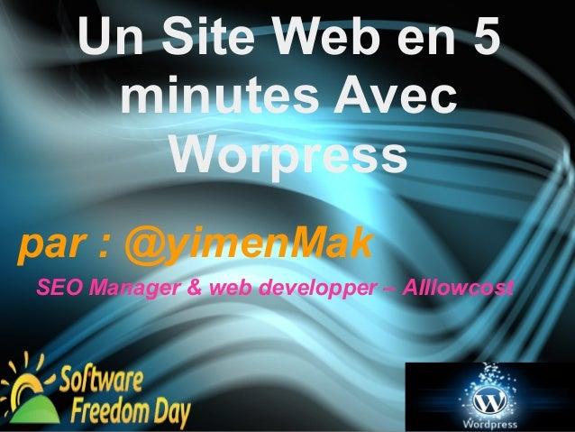 Un Site Web en 5  minutes Avec  Worpress  par : @yimenMak  SEO Manager & web developper – Alllowcost
