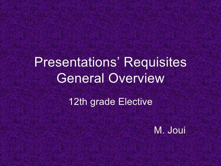 Presentations' Requisites General Overview 12th grade Elective M. Joui