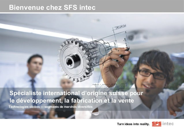 Turn ideas into reality.  Bienvenue chez SFS intec  Spécialiste international d'origine suisse pour  le développement, la ...