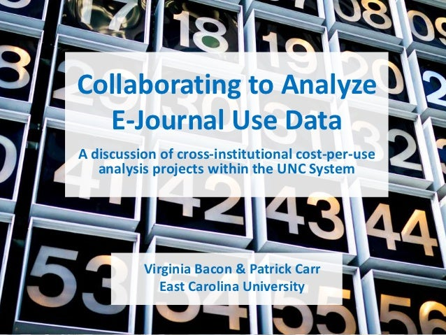 Collaborating to Analyze  E-Journal Use DataA discussion of cross-institutional cost-per-use   analysis projects within th...