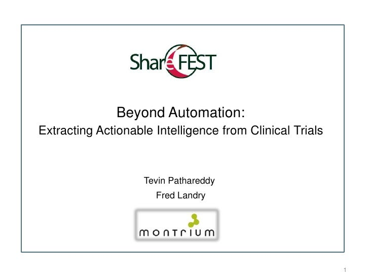 1<br />Beyond Automation:<br />Extracting Actionable Intelligence from Clinical Trials<br />Tevin Pathareddy <br />Fred La...