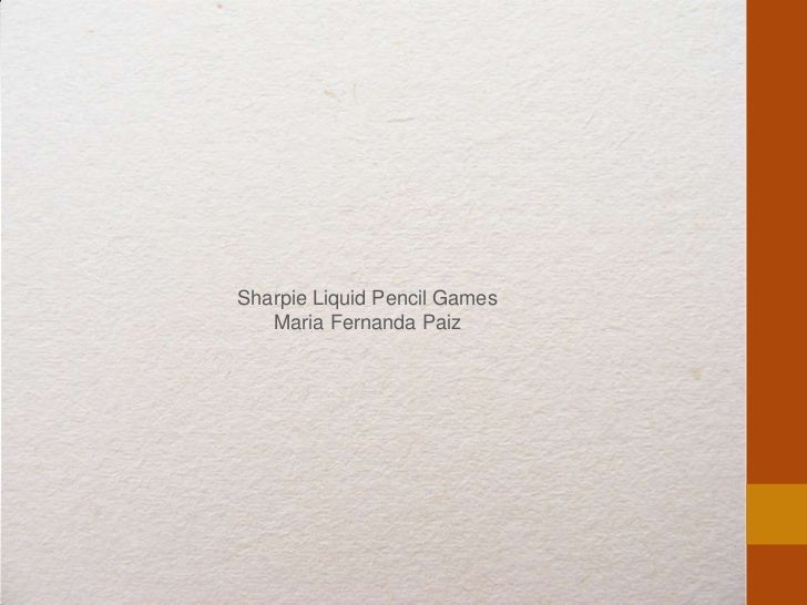 Sharpie Liquid Pencil Games   Maria Fernanda Paiz