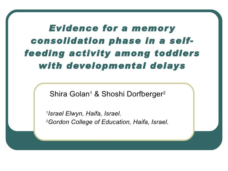 Evidence for a memory consolidation phase in a self-feeding activity among toddlers with developmental delays Shira Golan ...