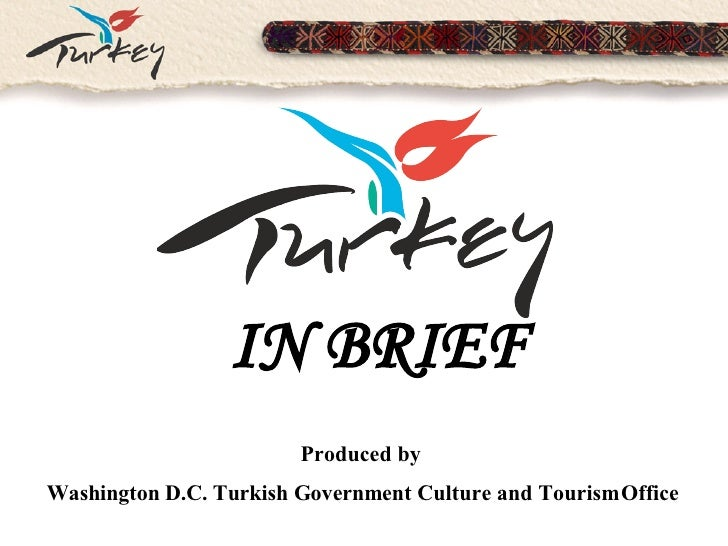 IN BRIEF Produced by  Washington D.C. Turkish Government Culture and Tourism Office