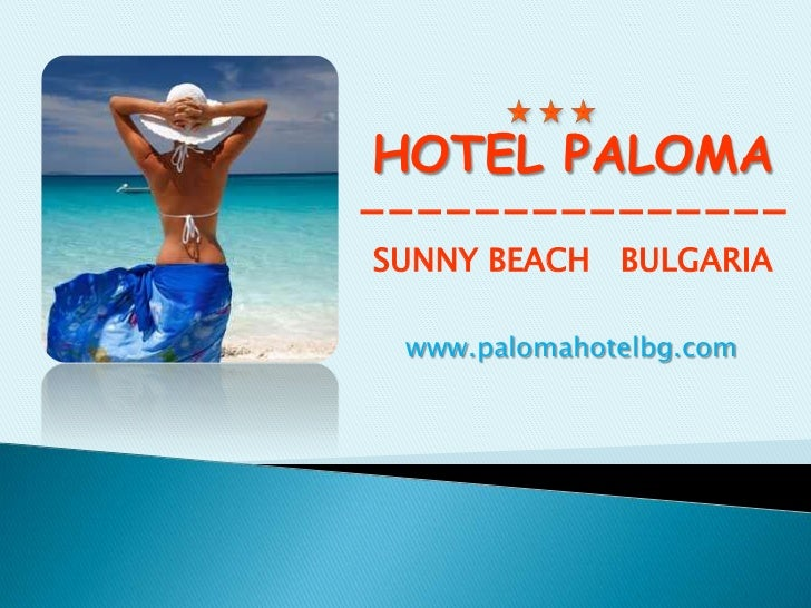 HOTEL PALOMA---------------SUNNY BEACH BULGARIA www.palomahotelbg.com