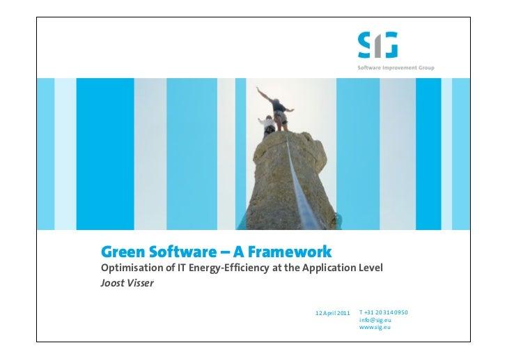 Green Software – A FrameworkOptimisation of IT Energy-Efficiency at the Application LevelJoost Visser                     ...