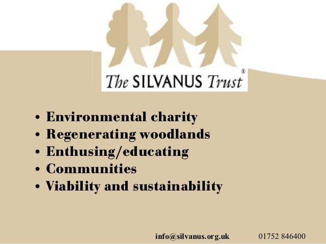 • Environmental charity• Regenerating woodlands• Enthusing/educating• Communities• Viability and sustainability           ...