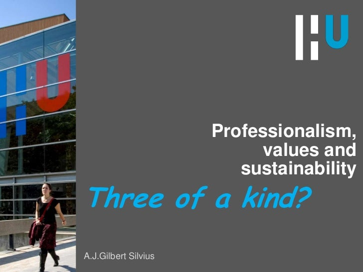 Professionalism,values andsustainability<br />Three of a kind?<br />A.J.Gilbert Silvius<br />