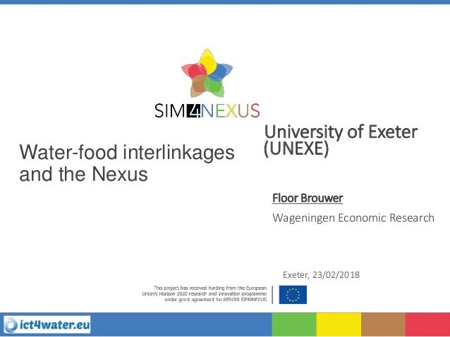 Water-food interlinkages and the Nexus University of Exeter (UNEXE) Floor Brouwer Wageningen Economic Research Exeter, 23/...