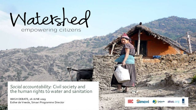 Social accountability: Civil society and the human rights to water and sanitation WASH DEBATE, 26 JUNE 2019 Esther deVreed...