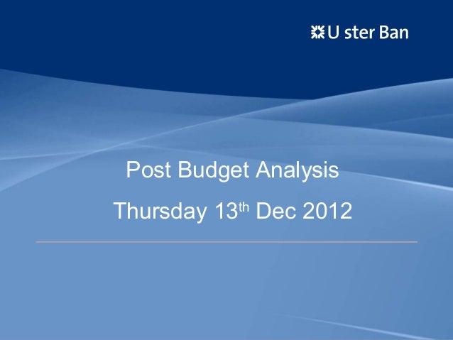 Post Budget AnalysisThursday 13th Dec 2012