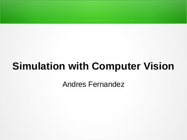 Simulation with Computer Vision Andres Fernandez