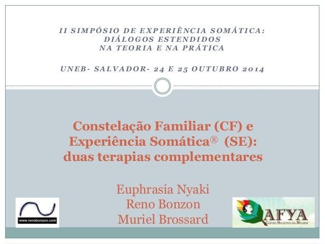 I I SIMPÓSIO DE EXPERIÊNCIA SOMÁTICA:  DIÁLOGOS ESTENDIDOS  NA TEORIA E NA PRÁTICA  UNEB- SALVADOR- 24 E 25 OUTUBRO 2014  ...