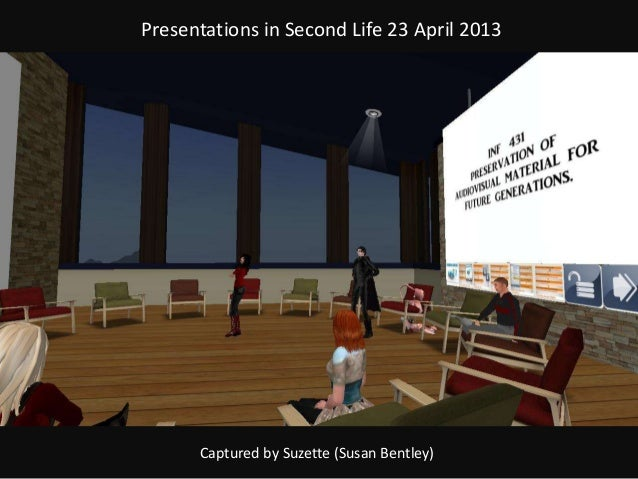 Presentations in Second Life 23 April 2013Captured by Suzette (Susan Bentley)