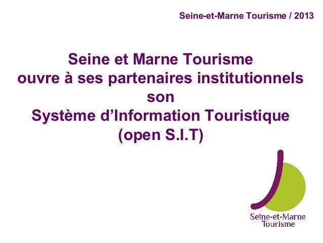 Seine-et-Marne Tourisme / 2013      Seine et Marne Tourismeouvre à ses partenaires institutionnels                 son Sys...