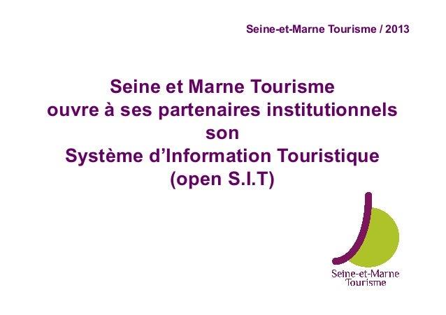 Seine-et-Marne Tourisme / 2013      Seine et Marne Tourismeouvre à ses partenaires institutionnels                 son  Sy...