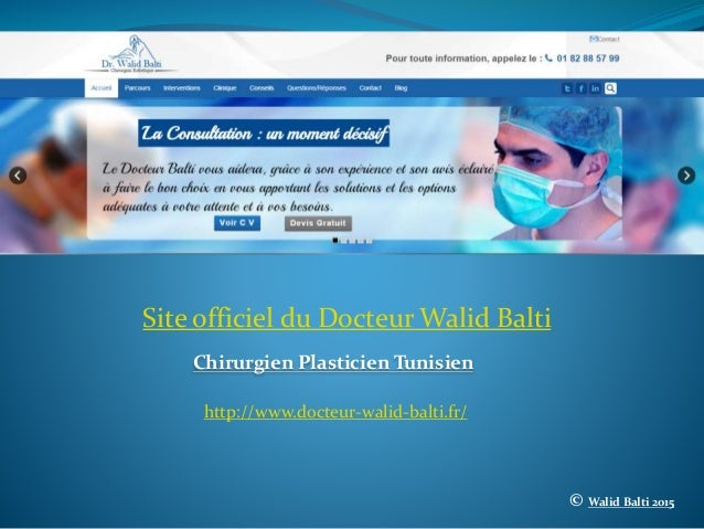 Site officiel du Docteur Walid Balti Chirurgien Plasticien Tunisien © Walid Balti 2015 http://www.docteur-walid-balti.fr/