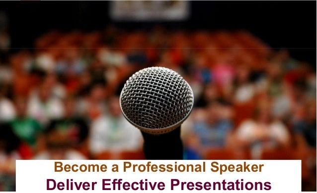 Become a Professional Speaker Deliver Effective Presentations