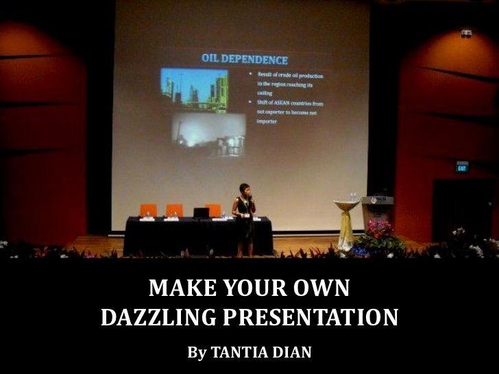MAKE YOUR OWN                     DAZZLING PRESENTATION                                            By TANTIA DIANCreate yo...