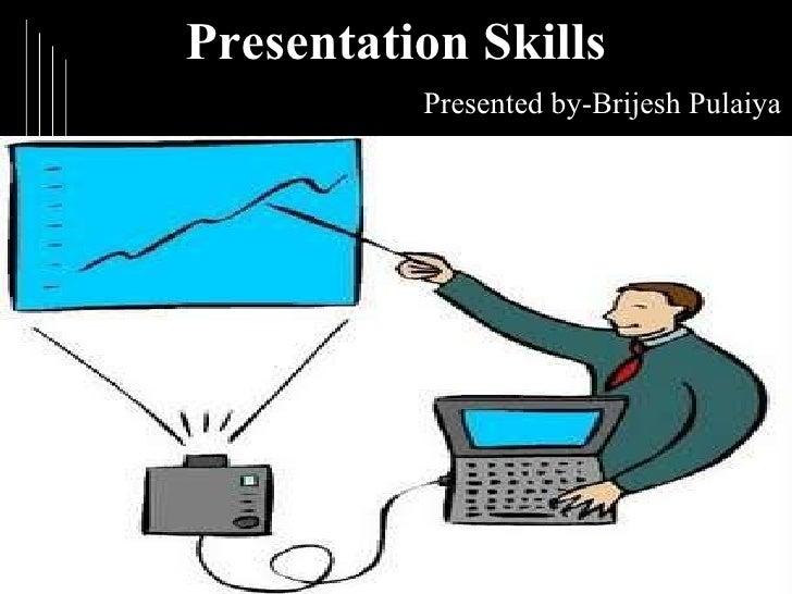 Presentation Skills   Presented by-Brijesh Pulaiya