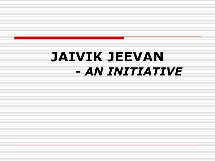 JAIVIK JEEVAN -  AN INITIATIVE