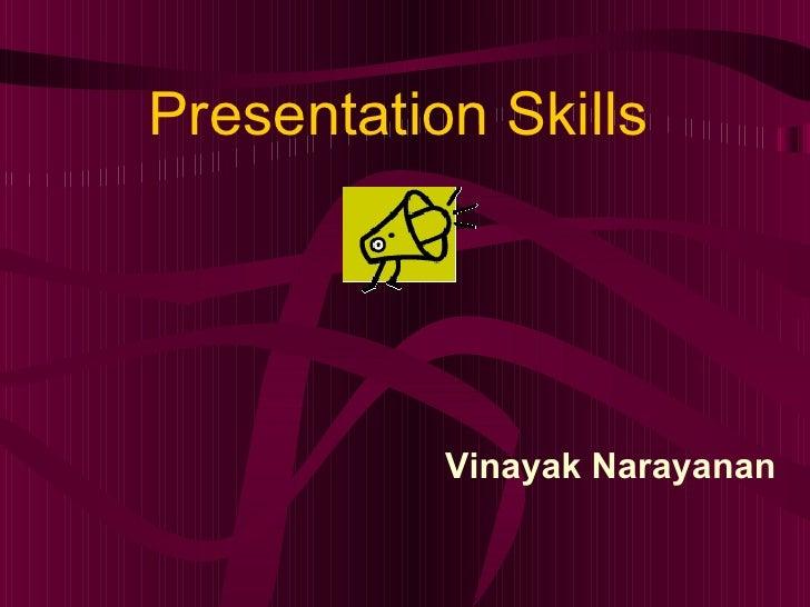 Presentation Skills Vinayak Narayanan