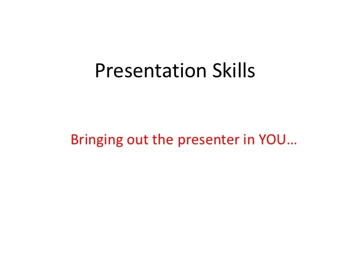 Presentation SkillsBringing out the presenter in YOU…