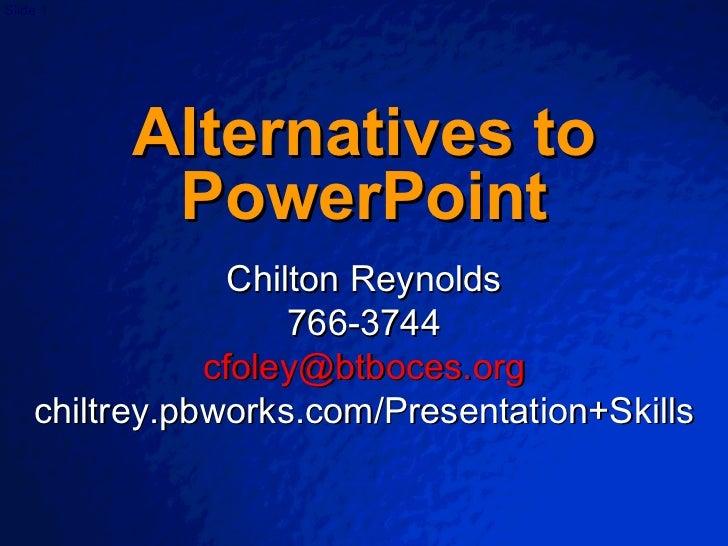 Alternatives to PowerPoint Chilton Reynolds 766-3744 [email_address] chiltrey.pbworks.com/Presentation+Skills