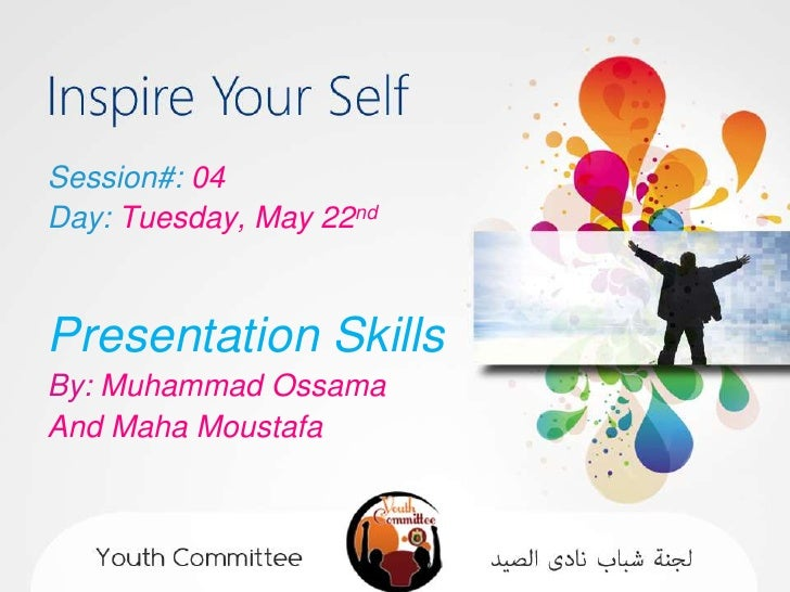 Session#: 04Day: Tuesday, May 22ndPresentation SkillsBy: Muhammad OssamaAnd Maha Moustafa