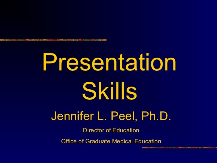 Presentation   SkillsJennifer L. Peel, Ph.D.        Director of Education Office of Graduate Medical Education