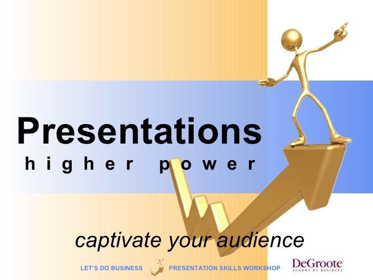 Presentations h i g h e r              p o w e r         captivate your audience      LET'S DO BUSINESS   PRESENTATION SKI...
