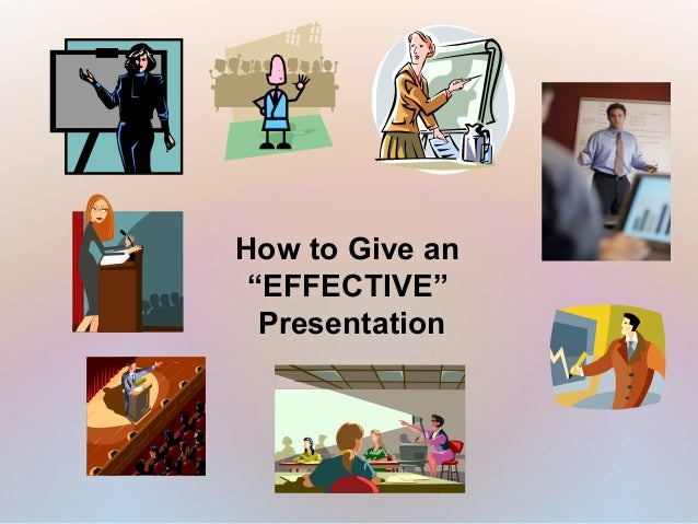 """How to Give an """"EFFECTIVE""""  Presentation"""