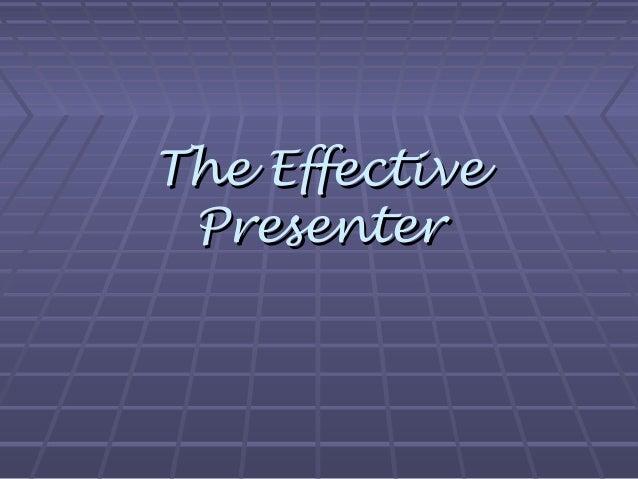 The EffectiveThe Effective PresenterPresenter