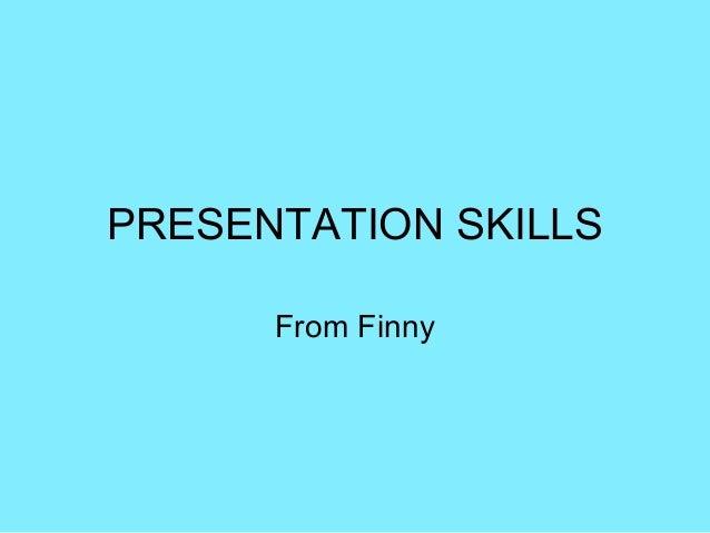 PRESENTATION SKILLS From Finny