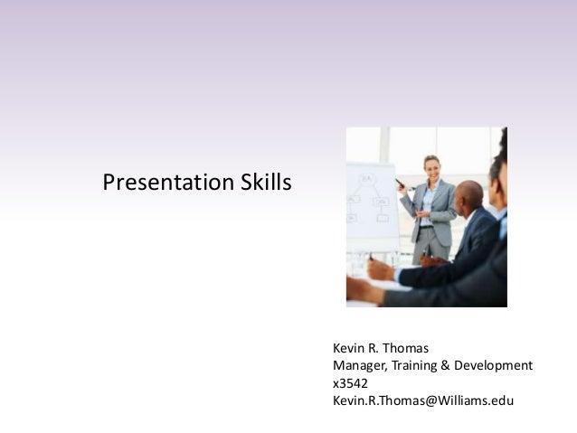 Presentation Skills Kevin R. Thomas Manager, Training & Development x3542 Kevin.R.Thomas@Williams.edu